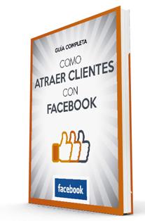 Guía gratis de como Atraer clientes para tu negocio con facebook