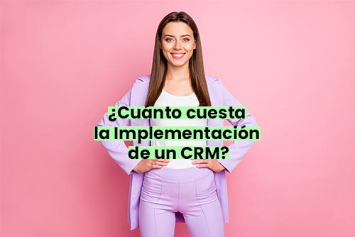 ¿Cuánto cuesta la implementación de un CRM?
